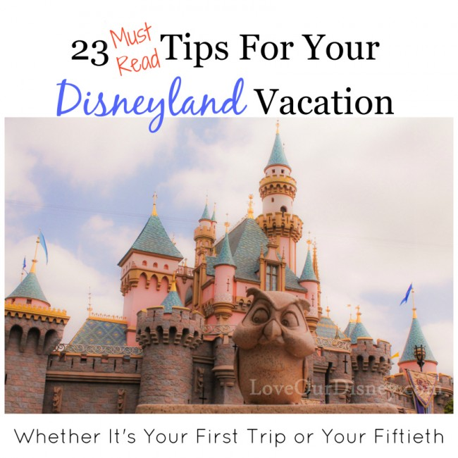 23 Must Read Tips For Your Disneyland Vacation