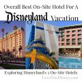 Best on site hotel at the Disneyland Resort