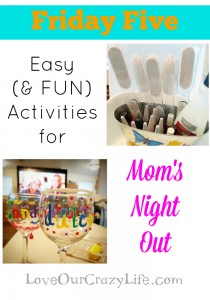 5 Easy, Fun and cheap Mom's Night Out ideas. LoveOurCrazyLife.com