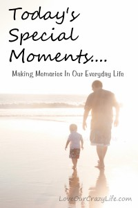 Today's Special Moments – Making Memories In Everyday Life