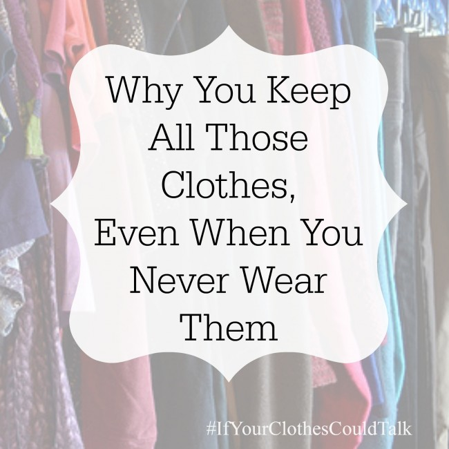 Why we keep all of those clothes that we never wear