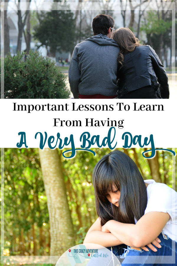 Having a bad day can help you learn some important lessons. Inspiration on how to take a bad day and use it to learn some life lessons. #inspirational #BadDay #lifelessons #ThisCrazyAdventureCalledLife